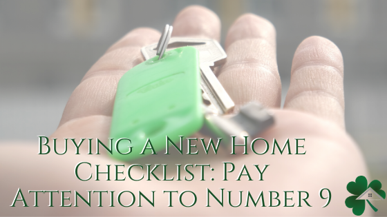 Buying a New Home Checklist: Pay attention to Number 9